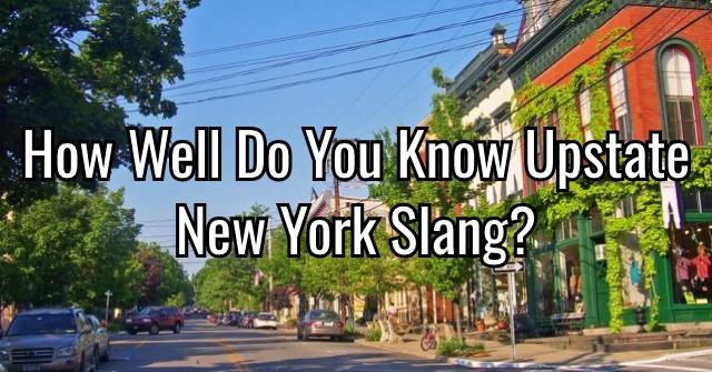 How Well Do You Know Upstate New York Slang?