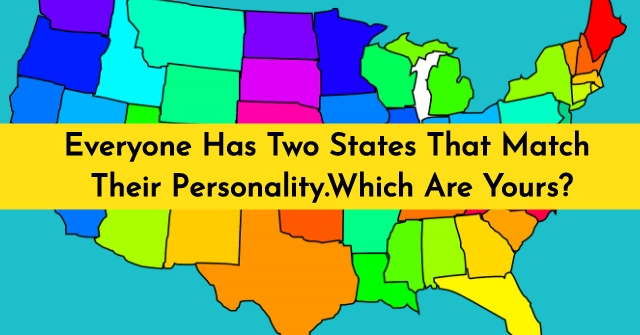 Everyone Has Two States That Match Their Personality.Which Are Yours?