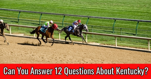 Can You Answer 12 Questions About Kentucky?