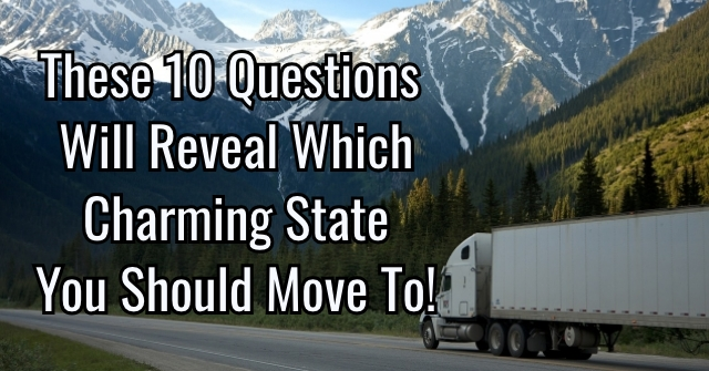 These 10 Questions Will Reveal Which Charming State You Should Move To!