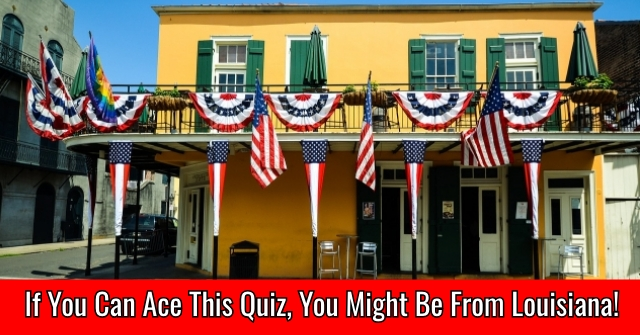If You Can Ace This Quiz, You Might Be From Louisiana!