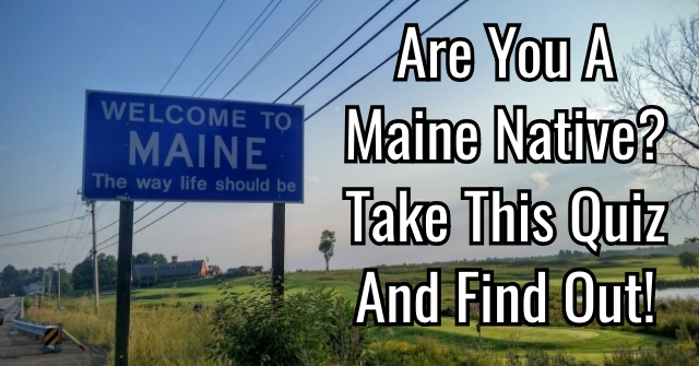 Are You A Maine Native? Take This Quiz And Find Out!