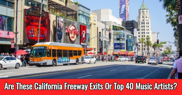 Are These California Freeway Exits Or Top 40 Music Artists?