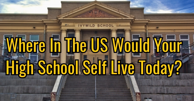 Where In The US Would Your High School Self Live Today?