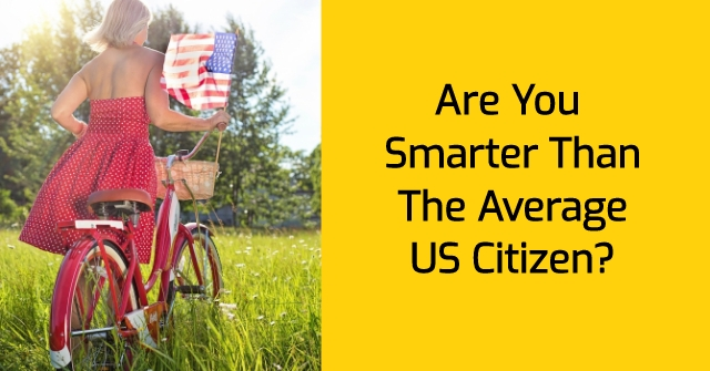 Are You Smarter Than The Average US Citizen?