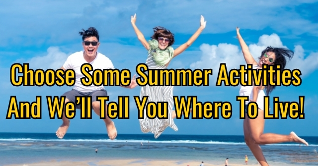 Choose Some Summer Activities And We'll Tell You Where To Live!