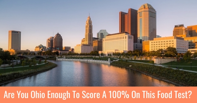 Are You Ohio Enough To Score A 100% On This Food test?