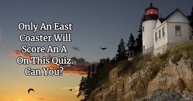 Only An East Coaster Will Score An A+ On This Quiz. Can You?