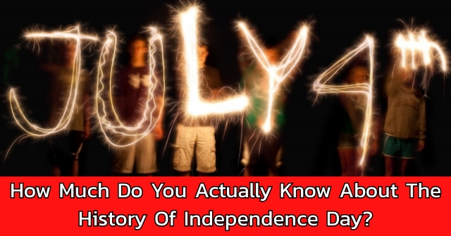 How Much Do You Actually Know About The History Of Independence Day?