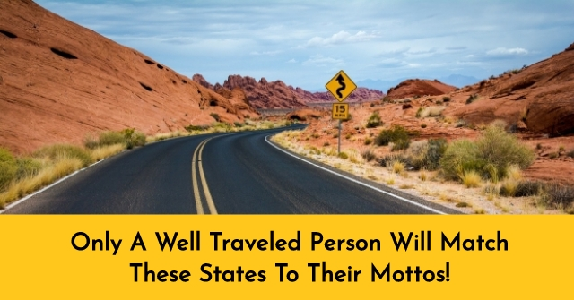 Only A Well Traveled Person Will Match These States To Their Mottos!